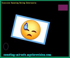 Excessive Sweating During Intercourse 174611 - Your Body to Stop Excessive Sweating In 48 Hours - Guaranteed!