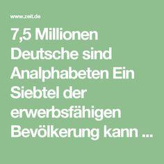 7,5 Millionen Deutsche sind Analphabeten Ein Siebtel der erwerbsfähigen Bevölkerung kann laut einer Studie kaum lesen und schreiben – doppelt so viel wie bisher gedacht. Bildungsministerin Schavan will reagieren.   zeit