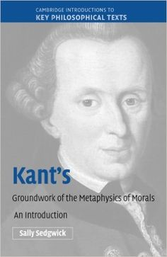 Kant's Groundwork of the Metaphysics of Morals: An Introduction (Cambridge Introductions to Key Philosophical Texts) https://www.amazon.com/dp/0521604168?m=A1WRMR2UE5PIS8&ref_=v_sp_detail_page