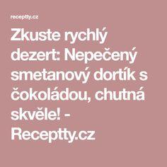 Zkuste rychlý dezert: Nepečený smetanový dortík s čokoládou, chutná skvěle! - Receptty.cz