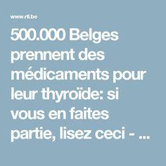 500.000 Belges prennent des médicaments pour leur thyroïde: si vous en faites partie, lisez ceci - RTL Info