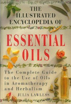The illustrated encyclopedia of essential oils