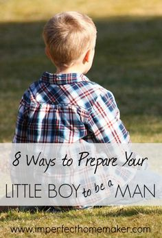 8 Ways to Prepare Your Little Boy to Be a Man | Christian Motherhood