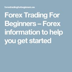 Forex Trading For Beginners – Forex information to help you get started