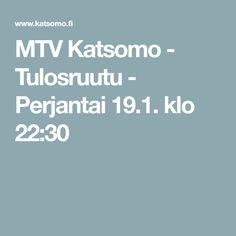MTV Katsomo - Tulosruutu - Perjantai 19.1. klo 22:30