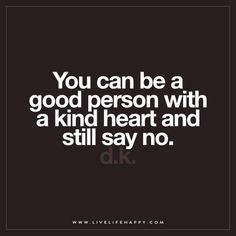 Live Life Happy: You can be a good person with a kind heart and still say no. –…