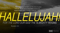 "Revelation 19:6 (ESV) - Biblia.com ~ "" ... Hallelujah! For the Lord our God the Almighty reigns."""