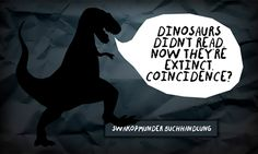 Dinosaurs didn't read now they're extinct. Coincidence? Swakopmunder Buchhandlung's photo.