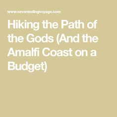 Our tips for hiking the Path of the Gods (Sentiero degli Dei) and visiting the Amalfi Coast on a budget by staying in San Lazzaro, Agerola. Path Of The Gods, Almafi Coast, Amalfi, Paths, Budgeting, Hiking, Europe, Ideas, Walks