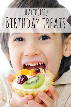 Looking for healthy birthday treats for kids? Here are a few options to consider...