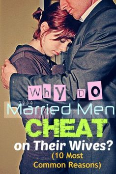 10 most heard reasons why some married men think it's OK to cheat on their wives.