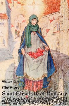 """A shower of red and white roses was scattered over the ground. Illustration by Eleanor Fortescue-Brickdale from """"The story of Saint Elizabeth of Hungary"""" Book Of Saints, All Saints Day, New Saints, Saint Elizabeth Of Hungary, Virgin Mary Statue, Book Baskets, Red And White Roses, Religious Images, Catholic Art"""