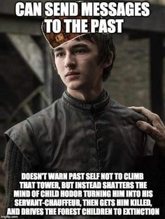 "he can't really send messages to the past?? like he can't change things that already happened,, as the three eyed raven said, ""the past is already written. the ink is dry"". the only time bran came close to affecting someone was when he shouted to ned shortly before he entered the tower of joy, and that didn't affect anything. bran can't change things like climbing the tower,, they've already happened."