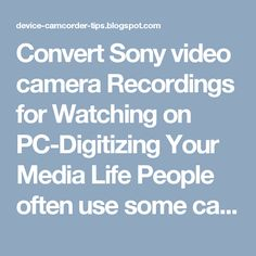 Convert Sony video cameraRecordings for Watching on PC-Digitizing Your Media Life People often use some camcorders like a Sony camcorder to record their happy time. For example, you probably made a video of your randchildren when they were young. To keep these Sony camcorder recordings fine, you sometimes need to transfer them to PC and convert these recordings to MP4 then you can watch these Sony camcorder footage on a computer or a tablet in the future…