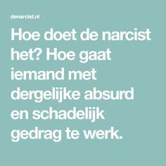 Hoe doet de narcist het? Hoe gaat iemand met dergelijke absurd en schadelijk gedrag te werk. Health Psychology, Sayings, Quotes, Style, Cleaning, Quotations, Swag, Lyrics, Quote