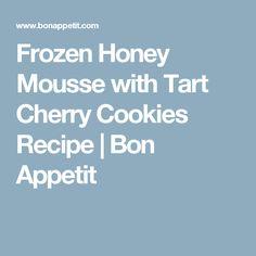 Frozen Honey Mousse with Tart Cherry Cookies Recipe | Bon Appetit