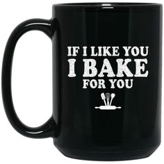 Loving Mug If I Like You I Bake For You Coffee Mug Tea Mug Loving Mug If I Like You I Bake For You Coffee Mug Tea Mug Perfect Quality for Amazing Prices! This i