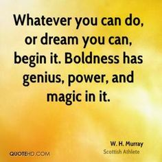 boldness has a genius power and magic in it goethe - Google Search