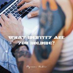 What identity are you holding?  —Byron Katie