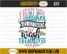 Kitchen Towel Embroidery Design, I Believe These Dishes Are Old Enough To Wash Themselves, 4x4 5x7 6x10 Machine Embroidery Design pes pec by HoopMamaEmbroidery on Etsy https://www.etsy.com/listing/462798482/kitchen-towel-embroidery-design-i