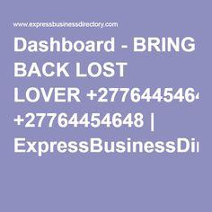 Dashboard - BRING BACK LOST LOVER +27764454648 | ExpressBusinessDirectory.Com