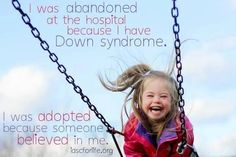 I was abandoned at the hospital because I have Down Syndrome. I was adopted because someone believed in me. #prolife #adoption