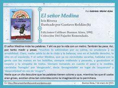 Hoy leemos EL SEÑOR MEDINA de Iris Rivera. Por Gabriela Mariel Arias. Iris, Baseball Cards, Entryway, Words, Life, Bearded Iris, Irises