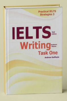 """Practical IELTS Strategies 3 IELTS Writing Task One is the second in the collection of practice materials """"Practical IELTS Strategies"""". Ielts Writing"""