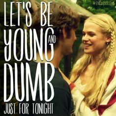 Endless Love. Such a romantic movie! I loved it! Let's Be young and dumb just for tonight!