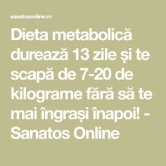 Dieta metabolică durează 13 zile și te scapă de 7-20 de kilograme fără să te mai îngrași înapoi! - Sanatos Online Good To Know, Mai, Food And Drink, Health Fitness, How To Plan, Diet Plans, Diet Food Plans, Nutrition Plans, Health And Fitness