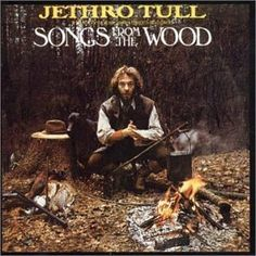 Jethro Tull - Songs from the Wood ~ one of my all-time favorite albums.  I have been listening to it for over 20 years and I never get tired of it!!!  How many albums can you say that about?