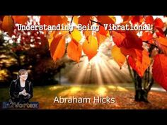 Abraham Hicks - Understanding Being Vibrational #AbrahamHicks #lawofattraction #quotes.