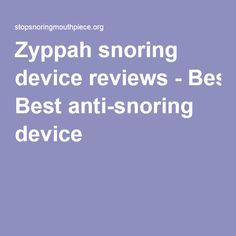 Zyppah snoring device reviews - Best anti-snoring device