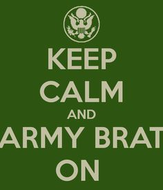 military brat  | KEEP CALM AND ARMY BRAT ON - KEEP CALM AND CARRY ON Image Generator ...