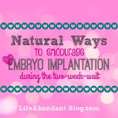 Natural Ways to Encourage Embryo Implantation EmbryosAlive.com embryos to fill waiting arms