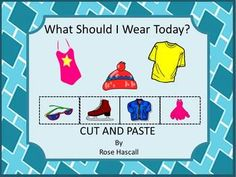 What Should I Wear Today? Cut and Paste for Pre-K, K Special Education. This packet of 25 cut and paste worksheet features articles of clothing for all seasons. Students will enjoy learning the appropriate attire to wear according to the weather and the event.