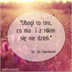Ubogi to ten, co ma i z nikim się nie dzieli. Motto, Diy And Crafts, Thoughts, Quotes, Cos, Biblia, Poster, Quotations, Qoutes
