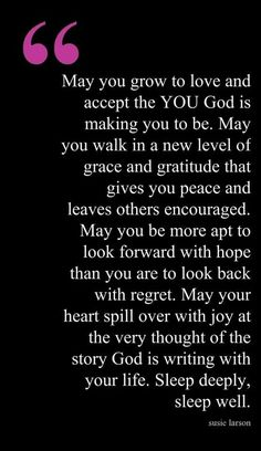 May you grow to accept the YOU God is making you too be... Sleep well. #GoodNight #Prayer
