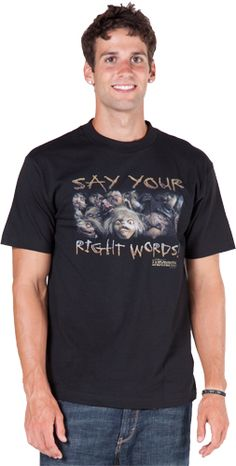 This Labyrinth shirt features a gaggle of goblins seen when Sarah threatened to have the goblins take Toby.  The goblins are pleading Say Your Right Words!  Those right words are, I wish the goblins w