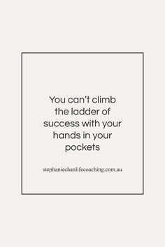 You can't climb the ladder of success with your hands in your pocket...#quote #success