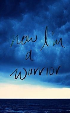 Now I'm a warrior quotes blue sky ocean clouds warrior...Its always good to be prepared, a girl never knows when she will need her sword.  we are all warriors. KJO