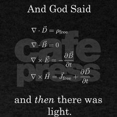 """And God said Maxwell's Equations, and THEN there was light.  Check out our other """"God Said"""" designs"""