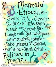 Mermaid Etiquette Swim in the ocean-- relax-a little sand is okay- watch the sunset-enjoy- laugh with the sea gulls- smile- make friends with a starfish- sunbathe- splish splash- believe in magic. Mermaid Nursery, Mermaid Room, Mermaid Bathroom, Mermaid Fairy, Mermaid Tale, Mermaid Sign, Mermaid Lagoon, Real Mermaids, Mermaids And Mermen