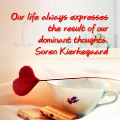 Our life always expresses the result of our dominant thoughts. Soren Kierkegaard http://blog.worldbestessays.com/category/the-best-quotes-on-life/