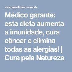Médico garante: esta dieta aumenta a imunidade, cura câncer e elimina todas as alergias! | Cura pela Natureza