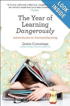 The Year of Learning Dangerously: Adventures in Homeschooling: Quinn Cummings: 9780399537745: Amazon.com: Books