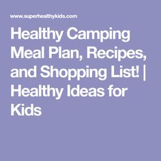 Healthy Camping Meal Plan, Recipes, and Shopping List! | Healthy Ideas for Kids