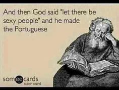 Proud to be Portuguese lol Portuguese Funny, Portuguese Quotes, Portuguese Culture, Portuguese Recipes, Someecards Love, What Makes Me Me, Love My Man, E Cards, Funny Cards