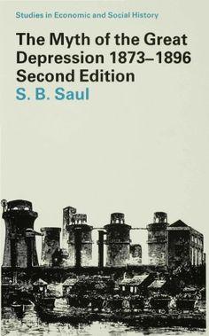 The Myth of the Great Depression, 1873-1896 (Studies in Economic and Social History) by S. B. Saul http://www.amazon.com/dp/033340212X/ref=cm_sw_r_pi_dp_4DXgub1KE7VJ2