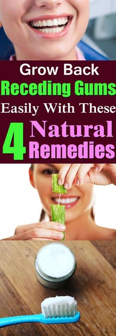 Grow back receding gums Naturally without the use of any chemical with these 4 Homemade Remedies!